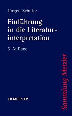 Schutte, Jürgen - Einführung in die Literaturinterpretation, ebook