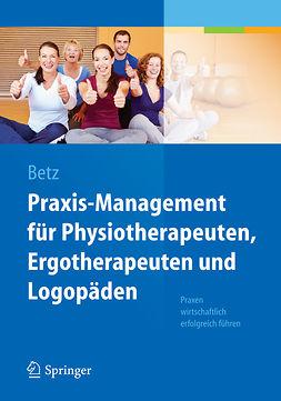Betz, Barbara - Praxis-Management für Physiotherapeuten, Ergotherapeuten und Logopäden, ebook