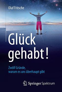 Fritsche, Olaf - Glück gehabt! Zwölf Gründe, warum es uns überhaupt gibt, ebook