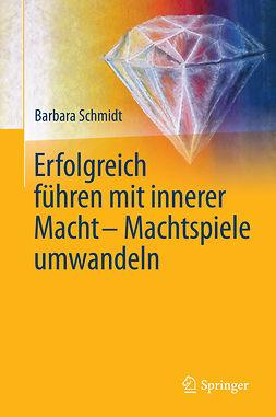 Schmidt, Barbara - Erfolgreich führen mit innerer Macht - Machtspiele umwandeln, ebook