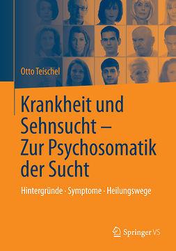 Teischel, Otto - Krankheit und Sehnsucht - Zur Psychosomatik der Sucht, ebook