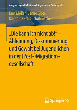 """Grote, Janne - """"Die kann ich nicht ab!"""" -  Ablehnung, Diskriminierung und Gewalt bei Jugendlichen in der (Post-) Migrationsgesellschaft, ebook"""