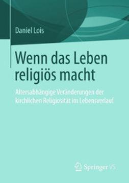 Lois, Daniel - Wenn das Leben religiös macht, ebook