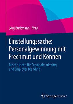 Buckmann, Jörg - Einstellungssache: Personalgewinnung mit Frechmut und Können, ebook