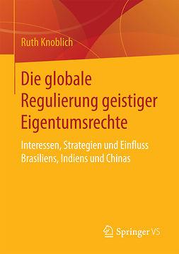 Knoblich, Ruth - Die globale Regulierung geistiger Eigentumsrechte, ebook