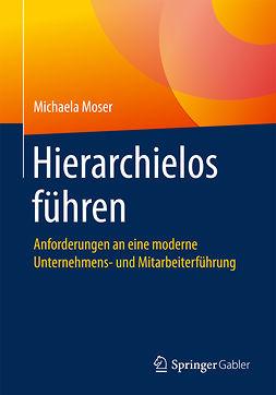 Moser, Michaela - Hierarchielos führen, ebook