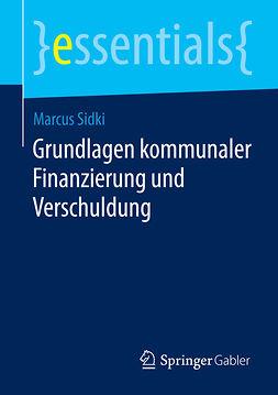 Sidki, Marcus - Grundlagen kommunaler Finanzierung und Verschuldung, ebook