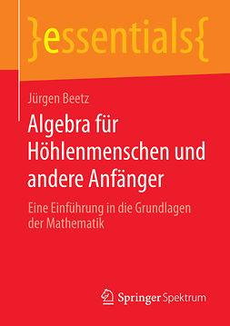 Beetz, Jürgen - Algebra für Höhlenmenschen und andere Anfänger, ebook
