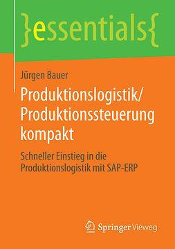 Bauer, Jürgen - Produktionslogistik/Produktionssteuerung kompakt, ebook