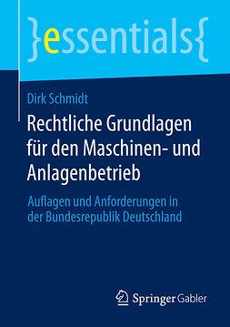 Schmidt, Dirk - Rechtliche Grundlagen für den Maschinen- und Anlagenbetrieb, ebook