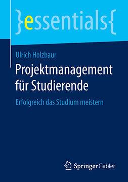 Holzbaur, Ulrich - Projektmanagement für Studierende, ebook