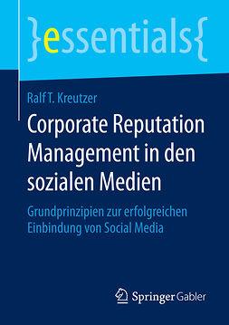 Kreutzer, Ralf T. - Corporate Reputation Management in den sozialen Medien, e-kirja