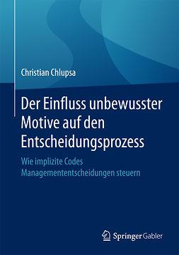 Chlupsa, Christian - Der Einfluss unbewusster Motive auf den Entscheidungsprozess, ebook