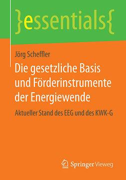 Scheffler, Jörg - Die gesetzliche Basis und Förderinstrumente der Energiewende, ebook