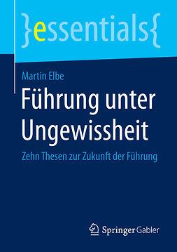 Elbe, Martin - Führung unter Ungewissheit, ebook