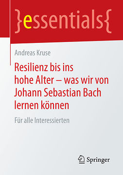 Kruse, Andreas - Resilienz bis ins hohe Alter – was wir von Johann Sebastian Bach lernen können, e-kirja