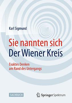 Sigmund, Karl - Sie nannten sich Der Wiener Kreis, e-kirja