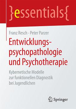 Parzer, Peter - Entwicklungspsychopathologie und Psychotherapie, ebook