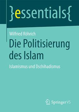 Röhrich, Wilfried - Die Politisierung des Islam, ebook