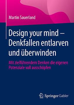 Sauerland, Martin - Design your mind – Denkfallen entlarven und überwinden, ebook