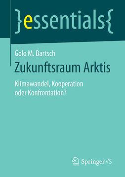 Bartsch, Golo M. - Zukunftsraum Arktis, ebook