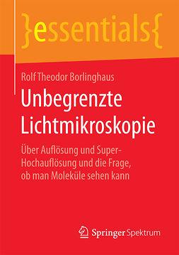 Borlinghaus, Rolf Theodor - Unbegrenzte Lichtmikroskopie, ebook