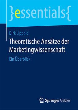 Lippold, Dirk - Theoretische Ansätze der Marketingwissenschaft, ebook