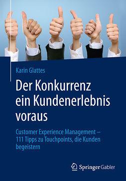 Glattes, Karin - Der Konkurrenz ein Kundenerlebnis voraus, ebook