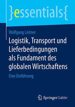 Leitner, Wolfgang - Logistik, Transport und Lieferbedingungen als Fundament des globalen Wirtschaftens, ebook