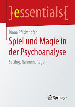 Pflichthofer, Diana - Spiel und Magie in der Psychoanalyse, ebook
