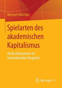 Hölscher, Michael - Spielarten des akademischen Kapitalismus, ebook