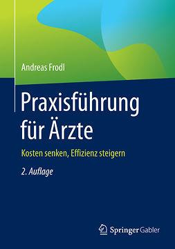 Frodl, Andreas - Praxisführung für Ärzte, ebook