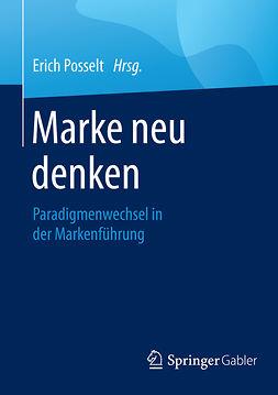 Posselt, Erich - Marke neu denken, ebook