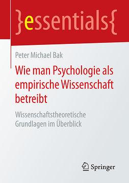 Bak, Peter Michael - Wie man Psychologie als empirische Wissenschaft betreibt, e-kirja
