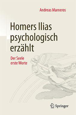 Marneros, Andreas - Homers Ilias psychologisch erzählt, ebook