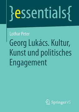Peter, Lothar - Georg Lukács. Kultur, Kunst und politisches Engagement, ebook