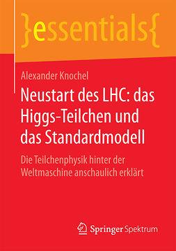 Knochel, Alexander - Neustart des LHC: das Higgs-Teilchen und das Standardmodell, ebook