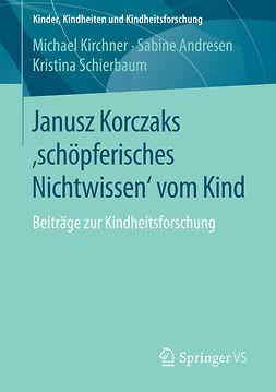 Andresen, Sabine - Janusz Korczaks 'schöpferisches Nichtwissen' vom Kind, ebook