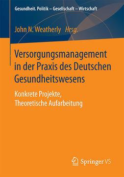 Weatherly, John N. - Versorgungsmanagement in der Praxis des Deutschen Gesundheitswesens, ebook