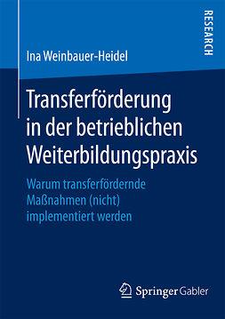 Weinbauer-Heidel, Ina - Transferförderung in der betrieblichen Weiterbildungspraxis, ebook