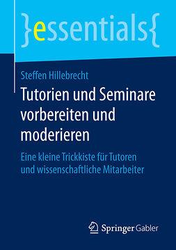 Hillebrecht, Steffen - Tutorien und Seminare vorbereiten und moderieren, e-bok