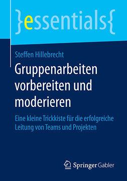 Hillebrecht, Steffen - Gruppenarbeiten vorbereiten und moderieren, e-bok