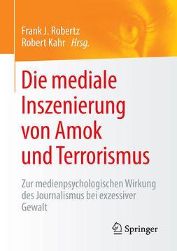 Kahr, Robert - Die mediale Inszenierung von Amok und Terrorismus, ebook