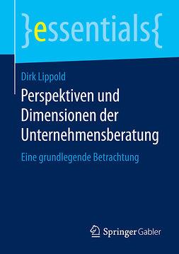 Lippold, Dirk - Perspektiven und Dimensionen der Unternehmensberatung, ebook