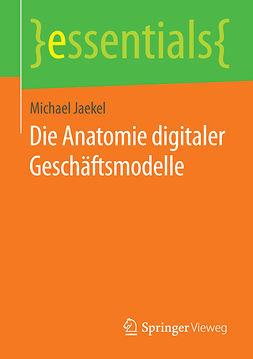 Jaekel, Michael - Die Anatomie digitaler Geschäftsmodelle, e-kirja