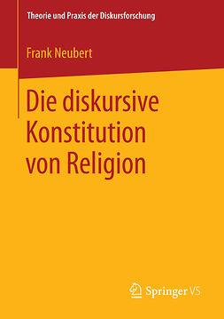 Neubert, Frank - Die diskursive Konstitution von Religion, ebook