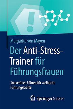 Mayen, Margarita von - Der Anti-Stress-Trainer für Führungsfrauen, ebook