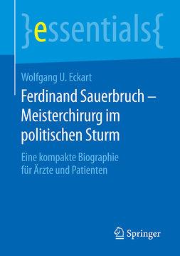 Eckart, Wolfgang U. - Ferdinand Sauerbruch – Meisterchirurg im politischen Sturm, ebook