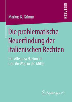 Grimm, Markus K. - Die problematische Neuerfindung der italienischen Rechten, e-bok