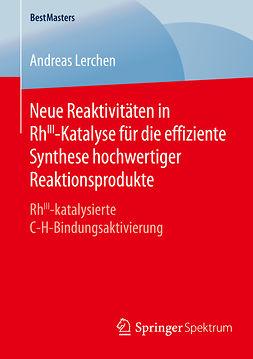 Lerchen, Andreas - Neue Reaktivitäten in RhIII-Katalyse für die effiziente Synthese hochwertiger Reaktionsprodukte, ebook